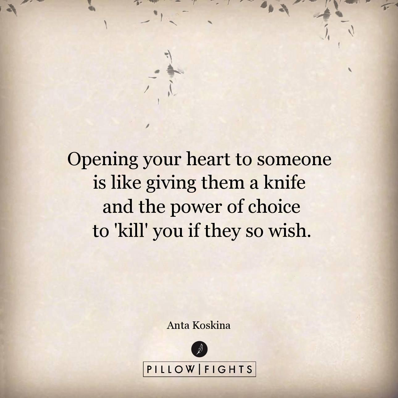 Opening Your Heart To Someone Is Like Giving Them A Knife
