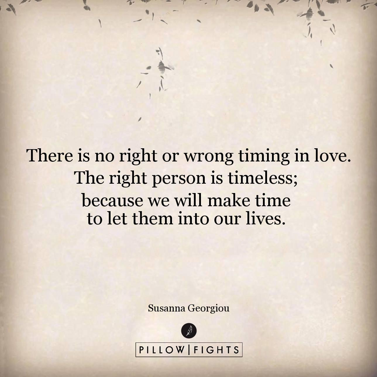 There Is No Right Or Wrong Timing In Love The Right Person